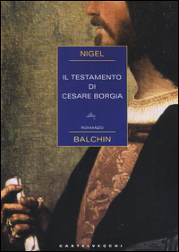 Il testamento di Cesare Borgia - Nigel Balchin | Rochesterscifianimecon.com