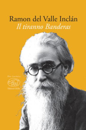 Il tiranno Banderas - Ramón del Valle-Inclán | Kritjur.org