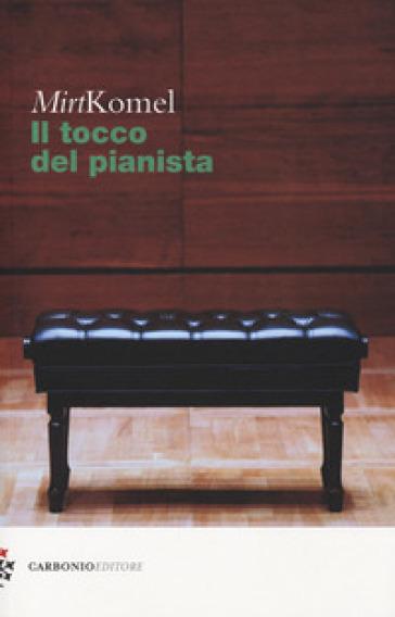 Il tocco del pianista - Mirt Komel | Rochesterscifianimecon.com