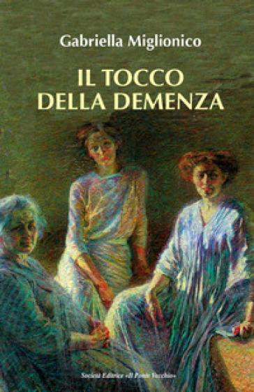 Il tocco della demenza - Gabriella Miglionico | Rochesterscifianimecon.com