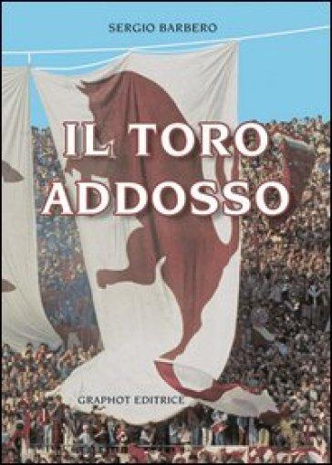 Il toro addosso - Sergio Barbero  