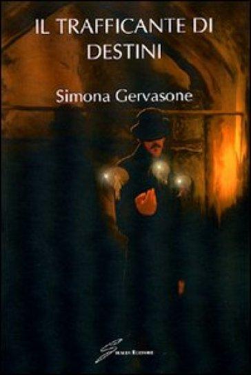 Il trafficante di destini - Simona Gervasone   Ericsfund.org