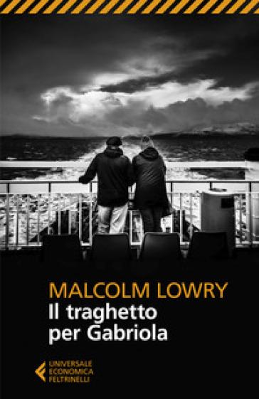 Il traghetto per Gabriola - Malcolm Lowry |