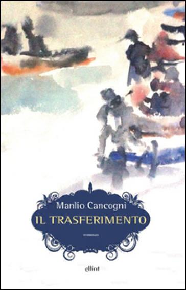 Il trasferimento - Manlio Cancogni |