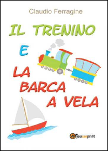 Il trenino e la barca a vela - Claudio Ferragine |