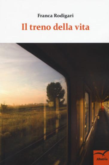 Il treno della vita - Franca Rodigari |