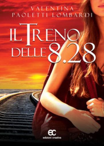 Il treno delle 8.28 - Valentina Paoletti Lombardi |