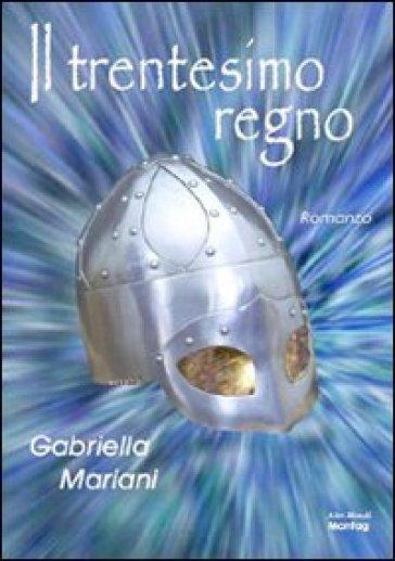 Il trentesimo regno - Gabriella Mariani |