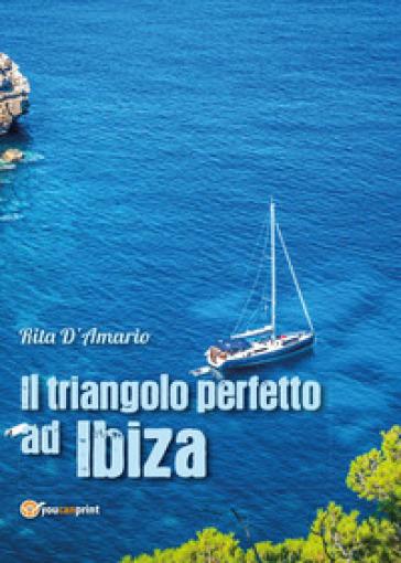 Il triangolo perfetto ad Ibiza - Rita D'Amario | Rochesterscifianimecon.com