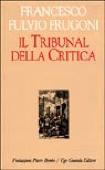 Il tribunal della critica - Francesco Fulvio Frugoni  