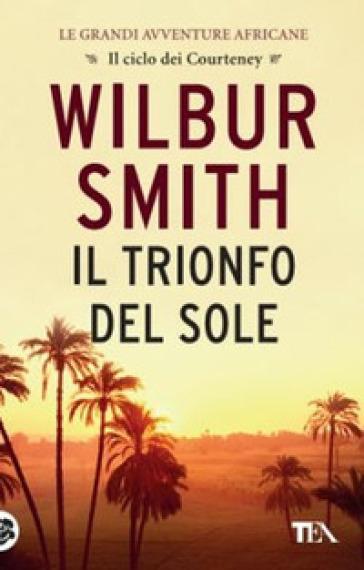 Il trionfo del sole - Wilbur Smith |