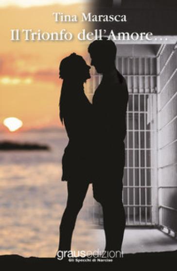 Il trionfo dell'amore... - Tina Marasca |