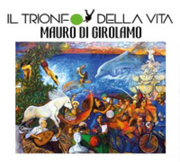 Il trionfo della vita - Mauro Di Girolamo | Jonathanterrington.com