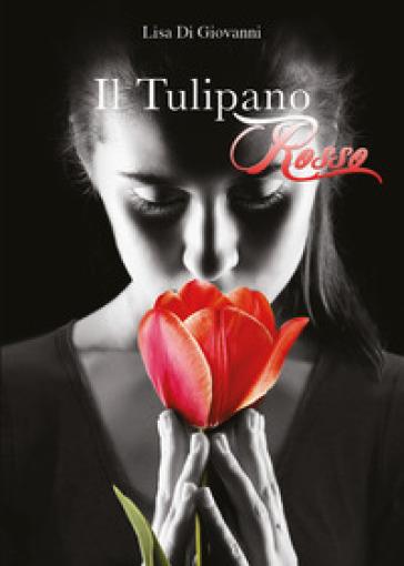 Il tulipano rosso - Lisa Di Giovanni | Kritjur.org