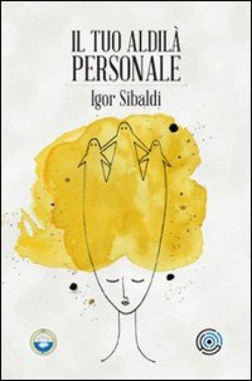 Il tuo aldilà personale - Igor Sibaldi |