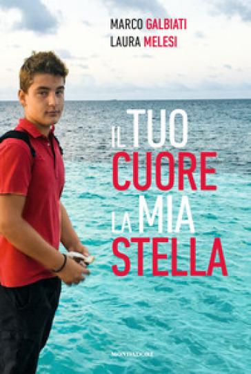 Il tuo cuore, la mia stella - Marco Galbiati |