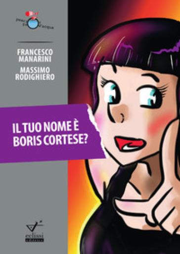 Il tuo nome è Boris Cortese? - Francesco Manarini | Rochesterscifianimecon.com