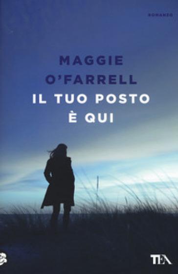 Il tuo posto è qui - Maggie O'Farrell  