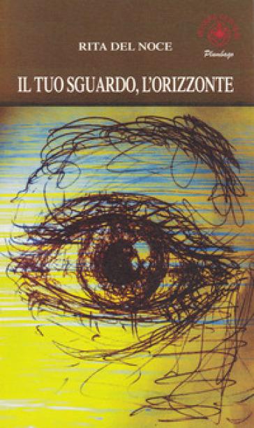 Il tuo sguardo, l'orizzonte - Rita Del Noce |