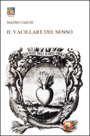 Il vacillare del senso - Mauro Cascio | Rochesterscifianimecon.com