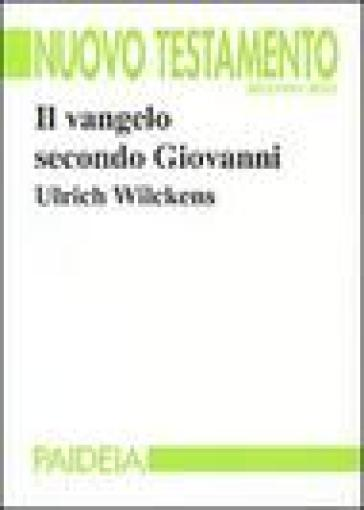 Il vangelo secondo Giovanni - Ulrich Wilckens |