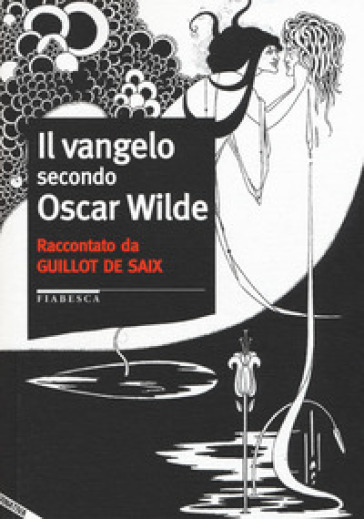 Il vangelo secondo Oscar Wilde - Leon Guillot de Saix |