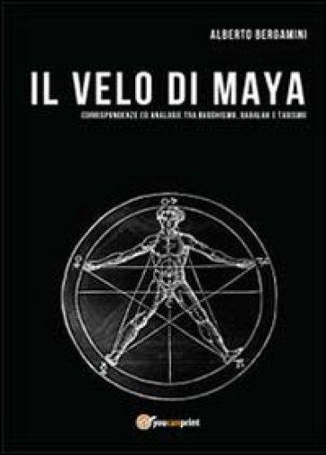 Il velo di Maya - Alberto Bergamini |