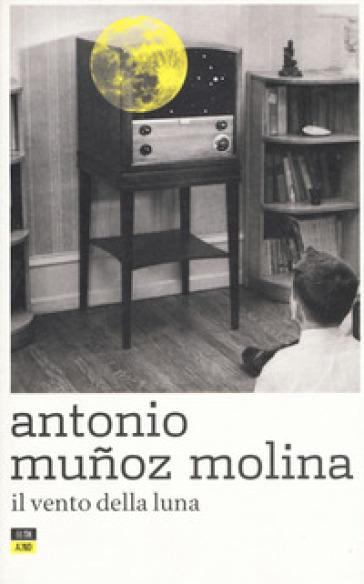 Il vento della luna - Antonio Munoz Molina  