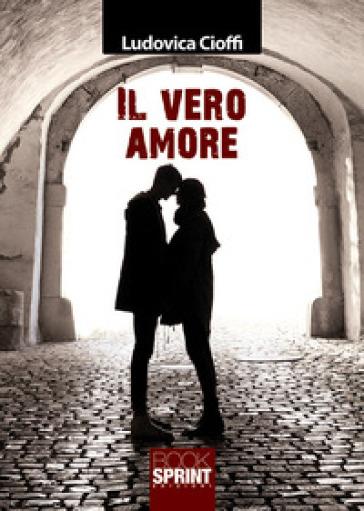 Il vero amore - Ludovica Cioffi | Rochesterscifianimecon.com