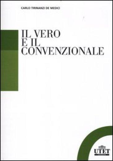 Il vero e il convenzionale - Carlo Tirinanzi De Medici | Thecosgala.com