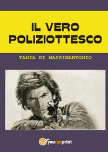 Il vero poliziottesco - Tania Di Massimantonio |