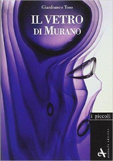 Il vetro di Murano - Gianfranco Toso  
