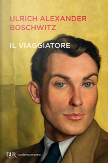 Il viaggiatore - Ulrich Alexander Boschwitz | Jonathanterrington.com