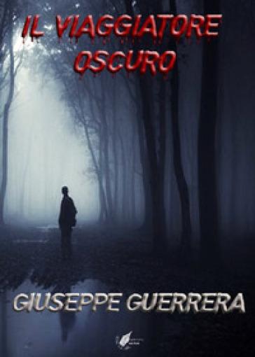 Il viaggiatore oscuro - Giuseppe Guerrera | Ericsfund.org