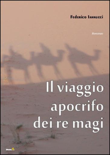 Il viaggio apocrifo dei re - Federico Iannucci |