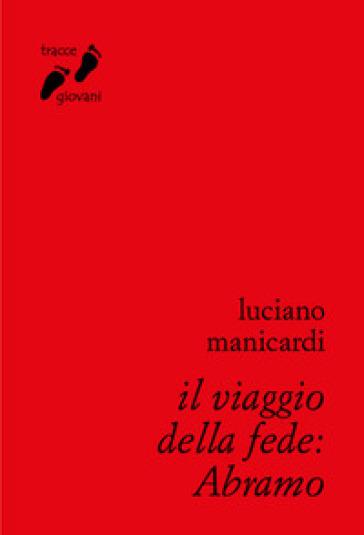 Il viaggio della fede: Abramo - Luciano Manicardi |