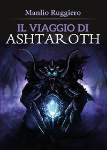 Il viaggio di Ashtaroth - Manlio Ruggiero | Ericsfund.org