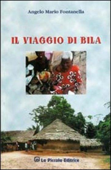Il viaggio di Bila - Angelo M. Fontanella |