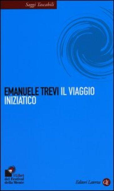 Il viaggio iniziatico - Emanuele Trevi  