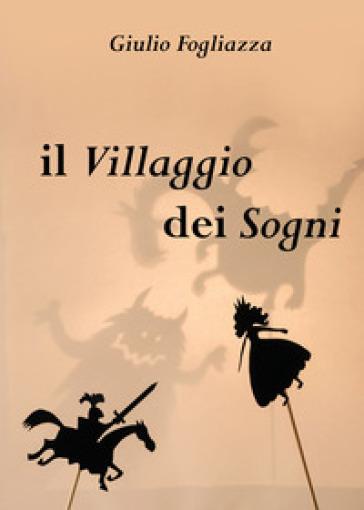 Il villaggio dei sogni - Giulio Fogliazza | Rochesterscifianimecon.com