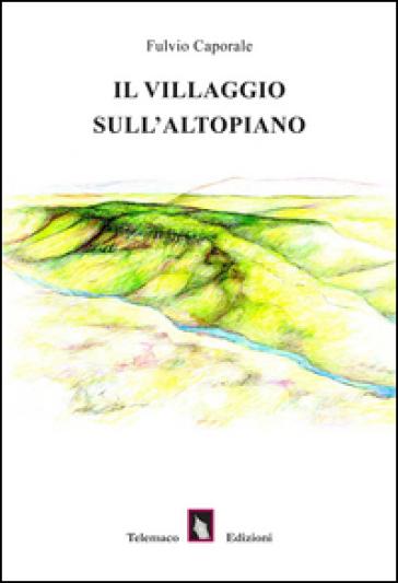 Il villaggio sull'altopiano - Fulvio Caporale | Kritjur.org