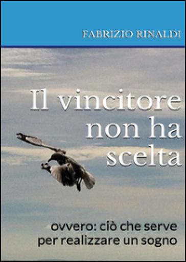 Il vincitore non ha scelta - Fabrizio Rinaldi |