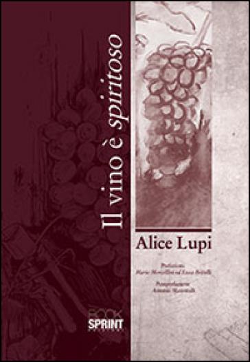 Il vino è spiritoso - Alice Lupi |