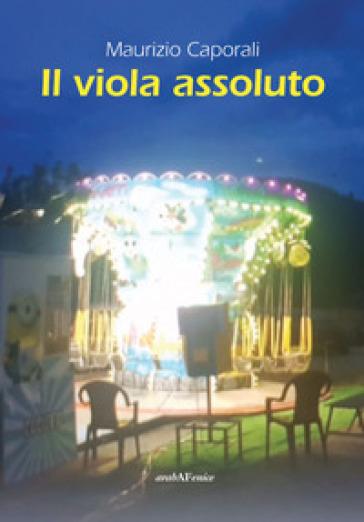 Il viola assoluto - Maurizio Caporali |