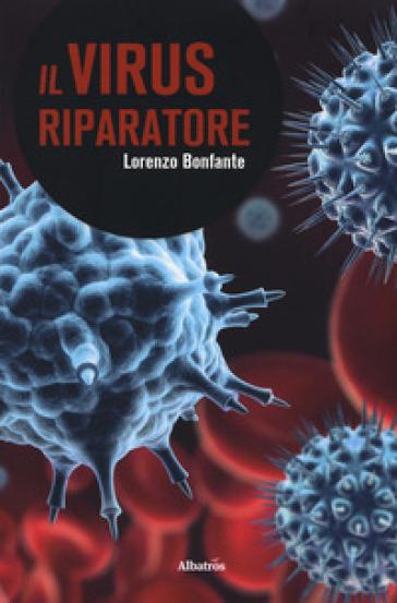 Il virus riparatore - Lorenzo Bonfante |
