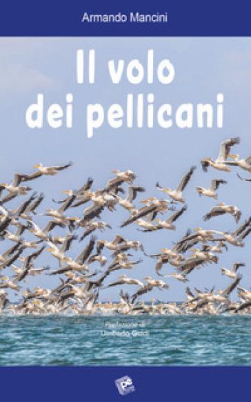 Il volo dei pellicani - Armando Mancini |