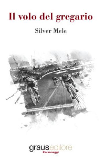 Il volo del gregario - Silver Mele |