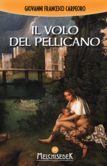 Il volo del pellicano - Giovanni Francesco Carpeoro   Rochesterscifianimecon.com