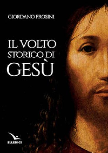 Il volto storico di Gesù - Giordano Frosini | Jonathanterrington.com