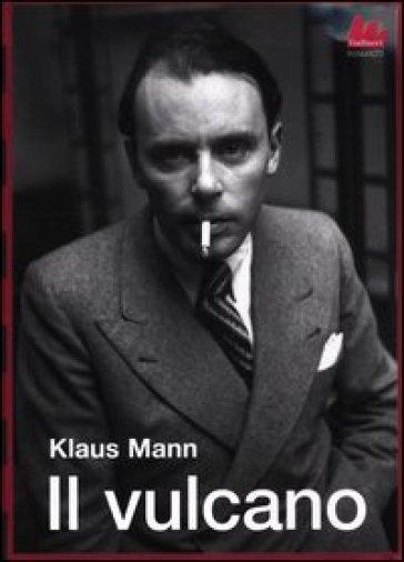 Il vulcano - Klaus Mann |